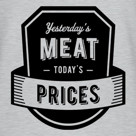 Yesterday's Meat Today's Prices t-shirts
