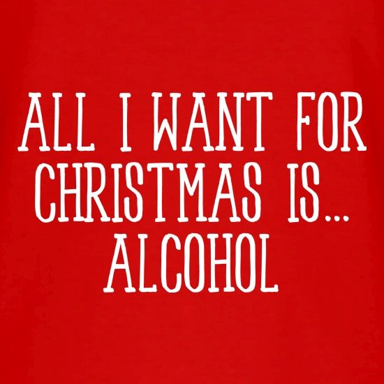 All I Want For Christmas Is Alcohol V-Neck T-Shirts