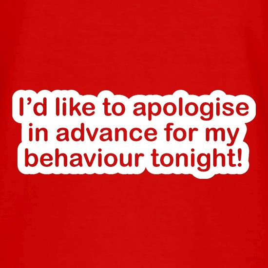 I'd Like To Apologise In Advance For My Behaviour Tonight! V-Neck T-Shirts