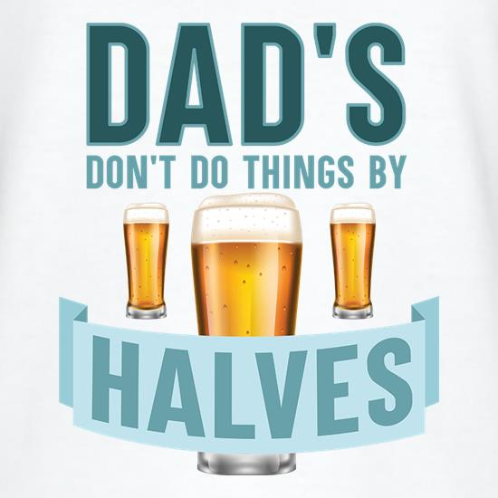 Dad's Don't Do Things By Halves V-Neck T-Shirts