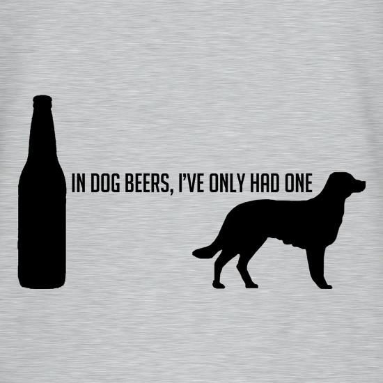 In Dog Beers, I've Only Had One V-Neck T-Shirts