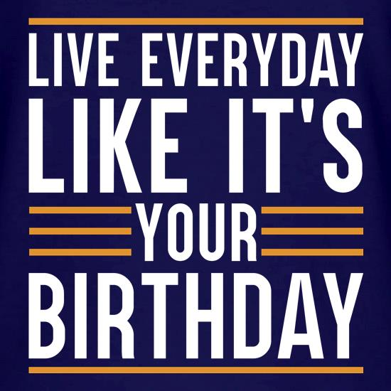 Live Everyday Like It's Your Birthday V-Neck T-Shirts