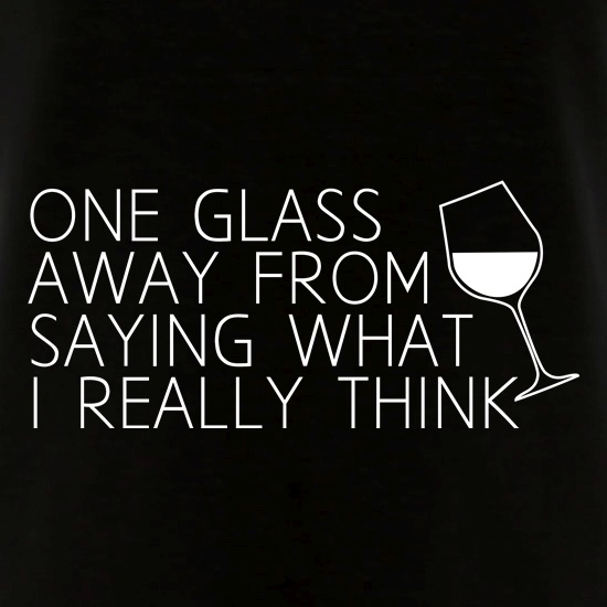 One Glass Away From Saying What I Really Think V-Neck T-Shirts