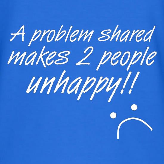 A Problem Shared Makes Two People Unhappy! V-Neck T-Shirts