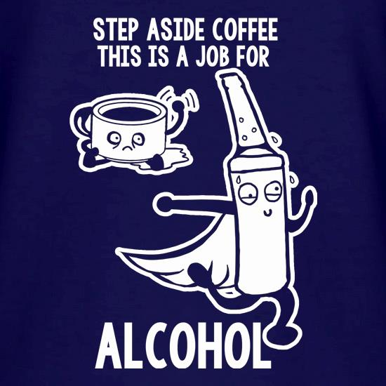 Step Aside Coffee This Is A Job For Alcohol V-Neck T-Shirts