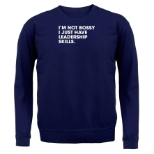 I'm Not Bossy, I Just Have Leadership Skills t shirt
