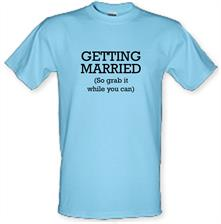 Getting Married (so grab it while you can) t shirt