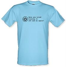Have You Tried Turning It Off And On Again? t shirt