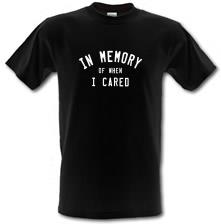 In Memory Of When I Cared t shirt