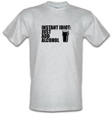 Instant Idiot : Just Add Alcohol t shirt