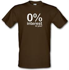 0% Interest In You! t shirt
