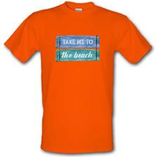 Take Me To The Beach t shirt