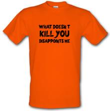 What Doesn't Kill You Disappoints Me t shirt