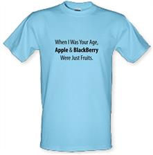 When I Was Your Age, Apple And Blackberry Were Just Fruits t shirt