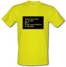 You Can Live In A Car But You Can't Drive A House t shirt