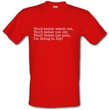 You'd better watch out I'm going in dry... t shirt