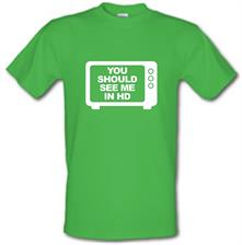 You Should See Me In HD t shirt