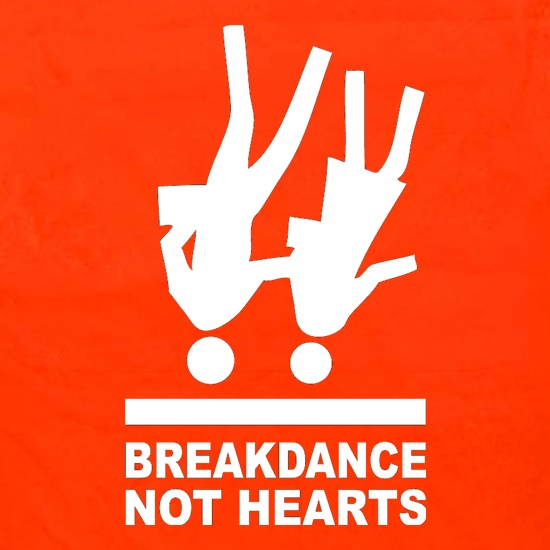 Breakdance, Not Hearts t shirt