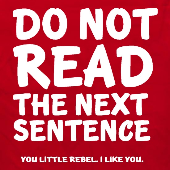 Do Not Read The Next Sentence. You Little Rebel. I Like You. t shirt