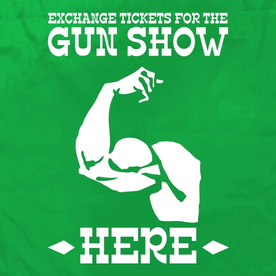 Exchange tickets for the gun show here t shirt