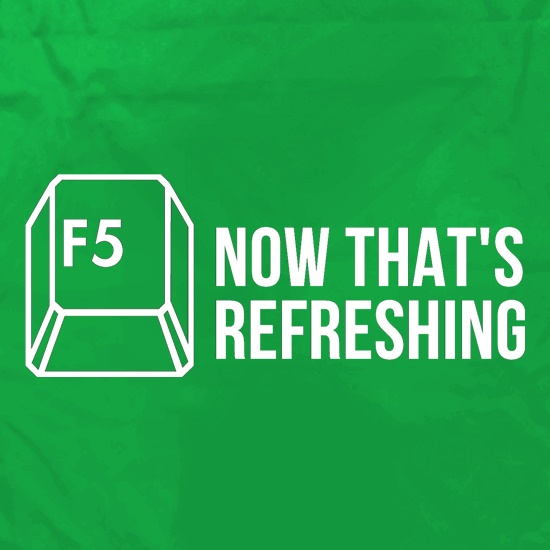 F5 Now that's refreshing t shirt