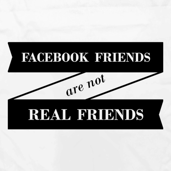 Facebook Friends Are Not Real Friends t shirt