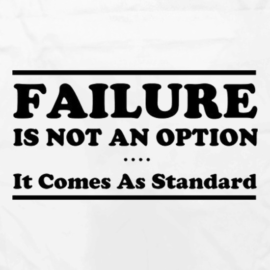 Failure Is Not An Option It Comes As Standard t shirt