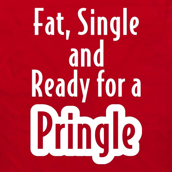 fat single and ready for a pringle t shirt