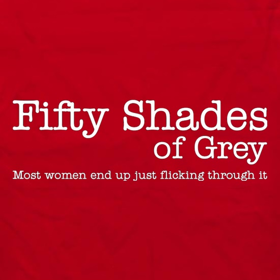Fifty Shades Of Grey Most Women Just End Up Flicking Through It t shirt