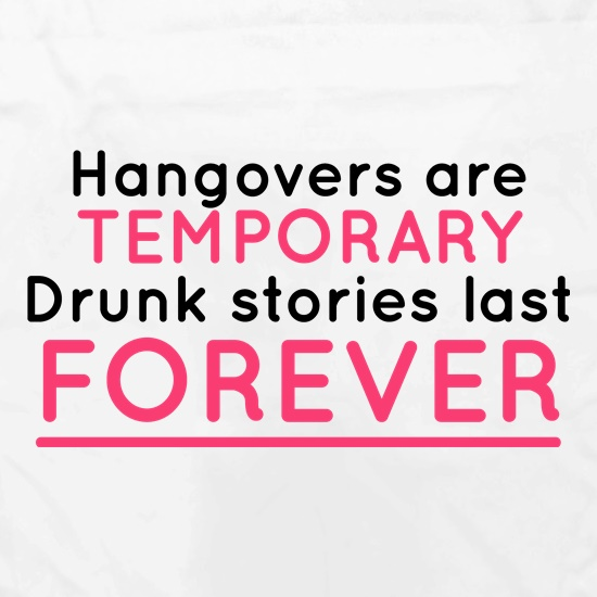 Hangovers Are Temporary t shirt