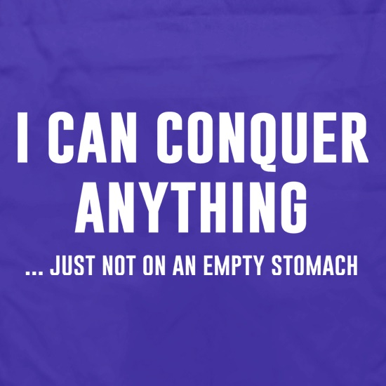I Can Conquer Anything t shirt