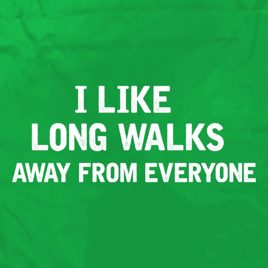 I Like Long Walks Away From Everyone t shirt