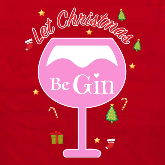 Let Christmas Be Gin t shirt