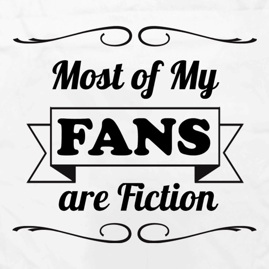 most of my fans are fiction t shirt