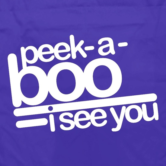 Peek-A-Boo, I See You t shirt