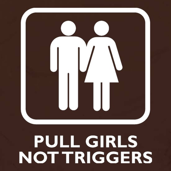 Pull Girls Not Triggers t shirt