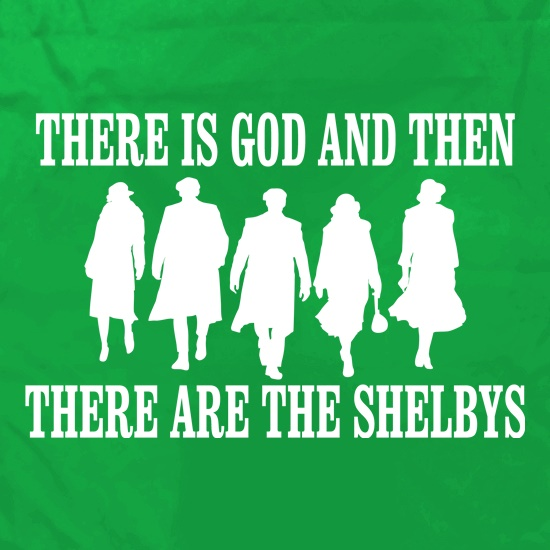 There Is God And Then There Are The Shelbys t shirt
