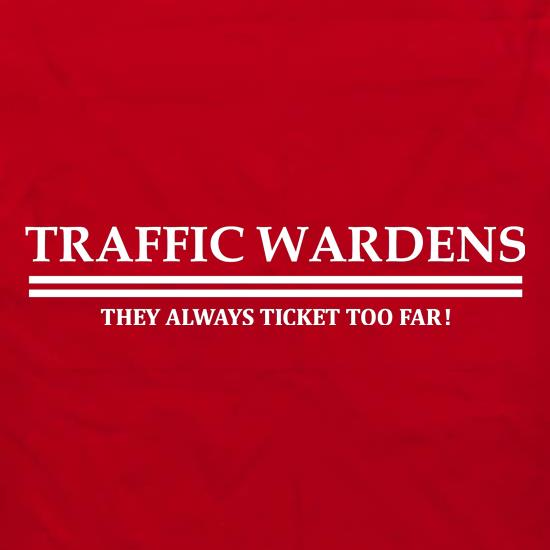 traffic wardens they always ticket too far t shirt