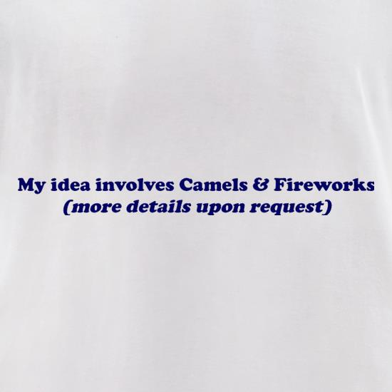 My idea involves camels and fireworks (more details upon request) t shirt
