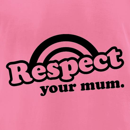 Respect Your Mum t shirt