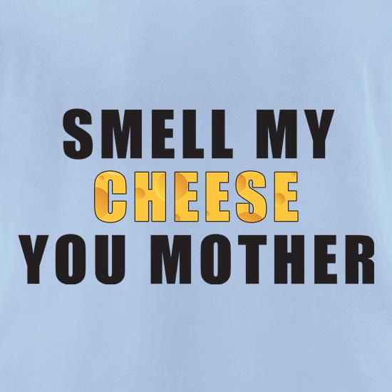 Smell My Cheese You Mother t shirt