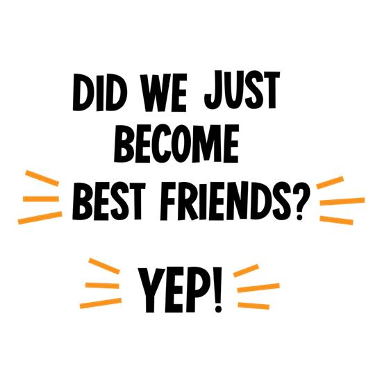 Did We Just Become Best Friends? t shirt