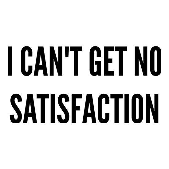 I Can't Get No Satisfaction t shirt