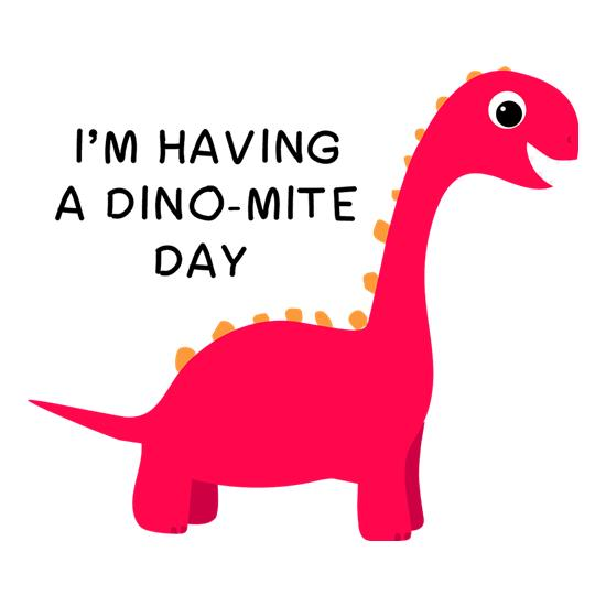 I'm Having A Dino-Mite Day t shirt
