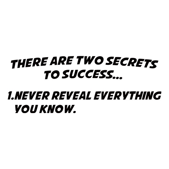 There Are Two Secrets To Success... t shirt