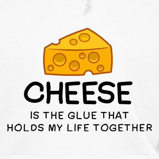 Cheese Is The Glue That Holds My Life Together t shirt