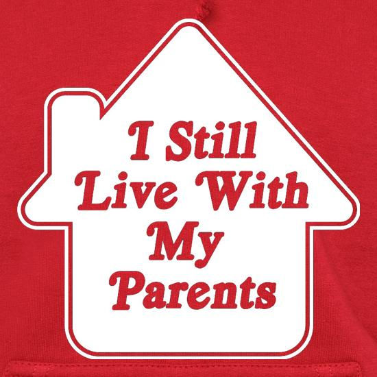 I Still Live With My Parents t shirt