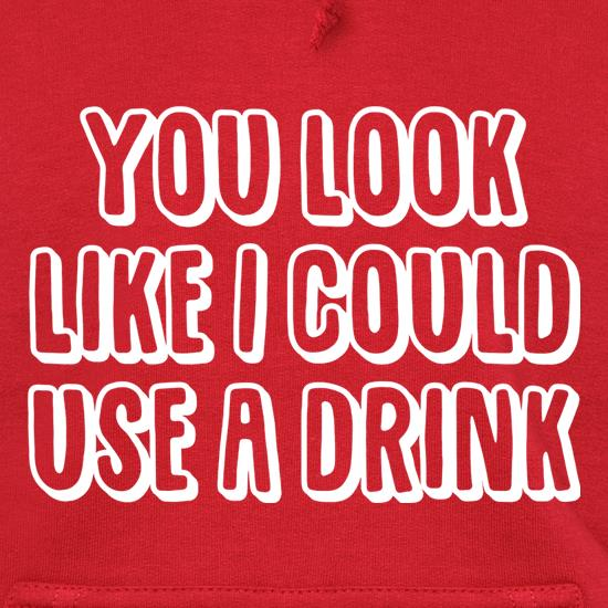 You Look Like I Could Use A Drink t shirt