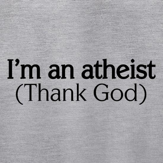 I'm An Atheist (Thank God) t shirt