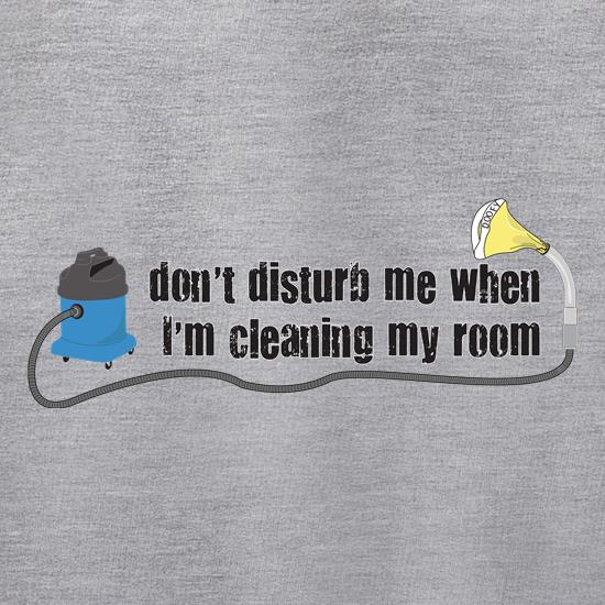 Don't Disturb When Cleaning My Room t shirt